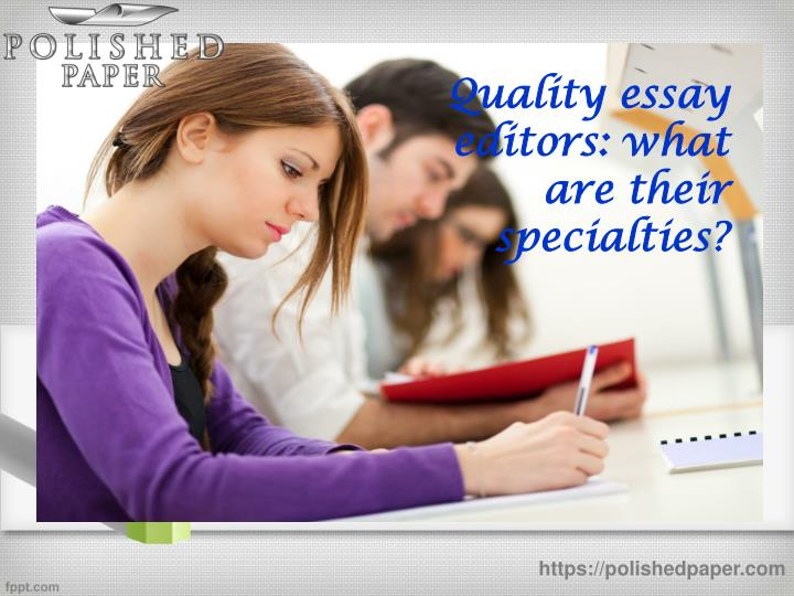Quality essay editors: what are their specialties?