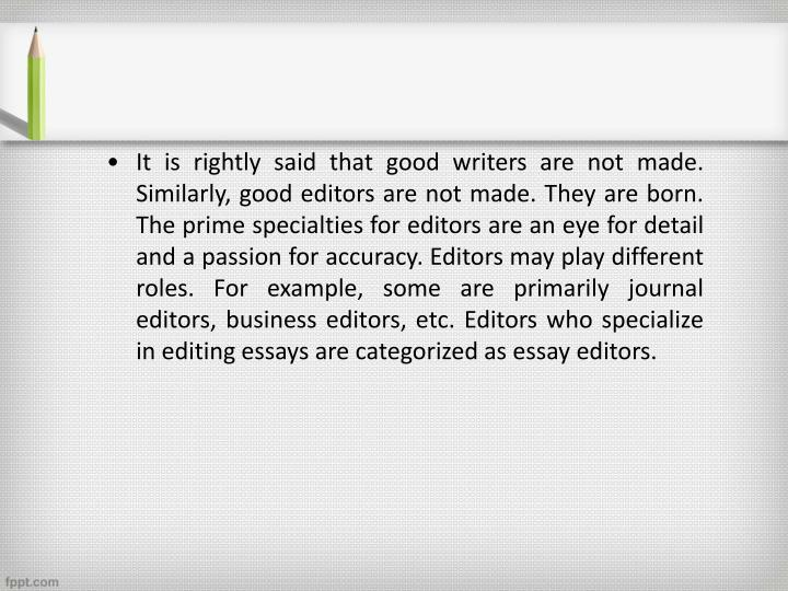It is rightly said that good writers are not made. Similarly, good editors are not made. They are bo...