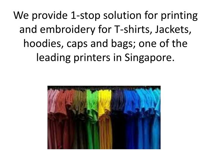 We provide 1-stop solution for printing and embroidery for T-shirts, Jackets,