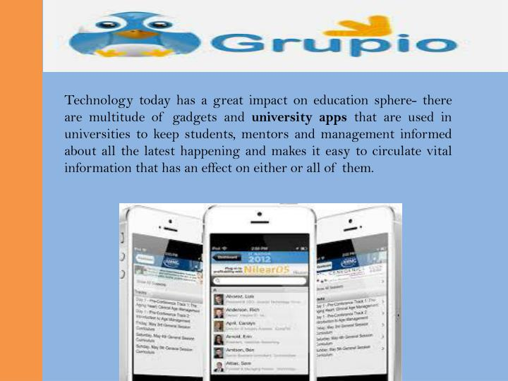 Technology today has a great impact on education sphere- there are multitude of gadgets and