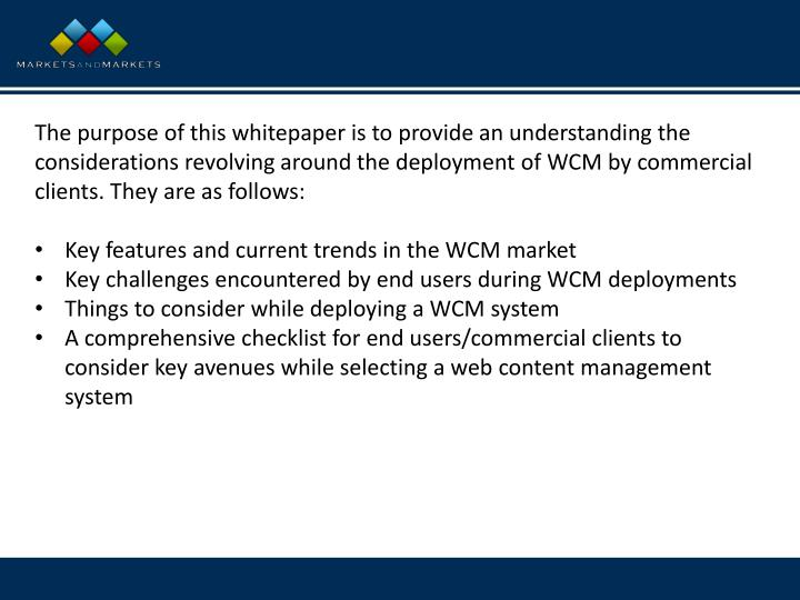 The purpose of this whitepaper is to provide an understanding the considerations revolving around the deployment of WCM by commercial clients. They are as follows