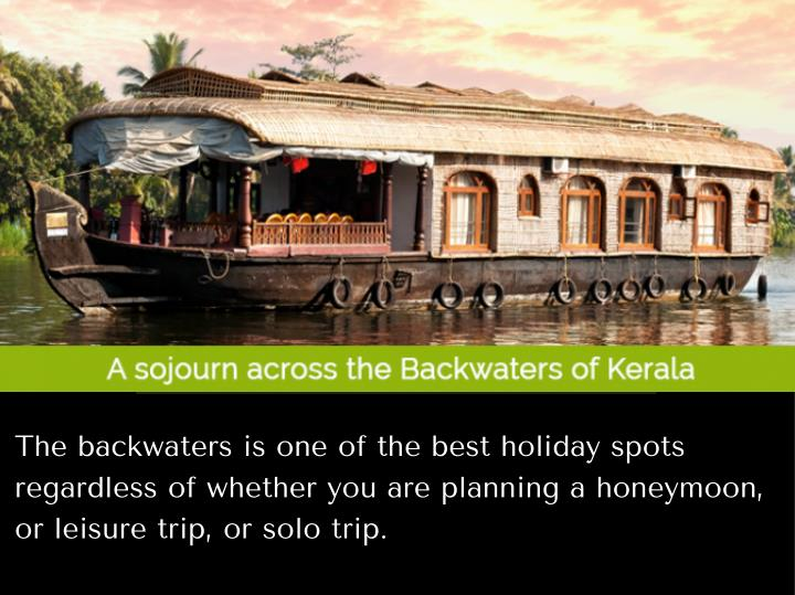 The backwaters is one of the best holiday spots