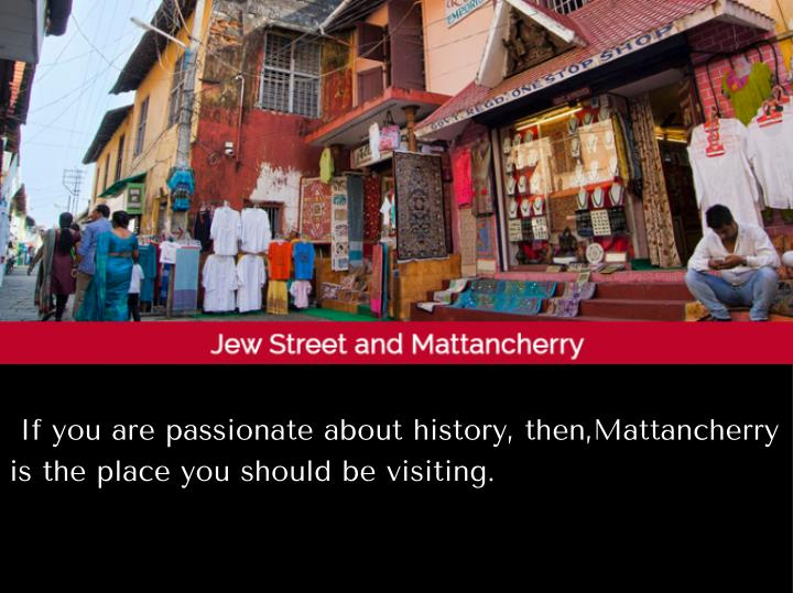 If you are passionate about history, then,Mattancherry