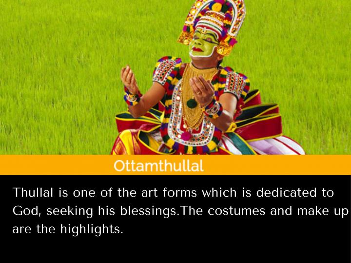 Thullal is one of the art forms which is dedicated to