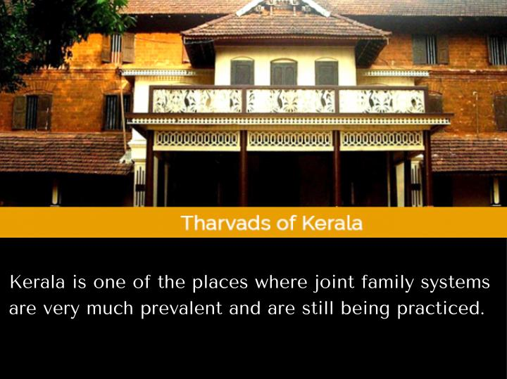 Kerala is one of the places where joint family systems