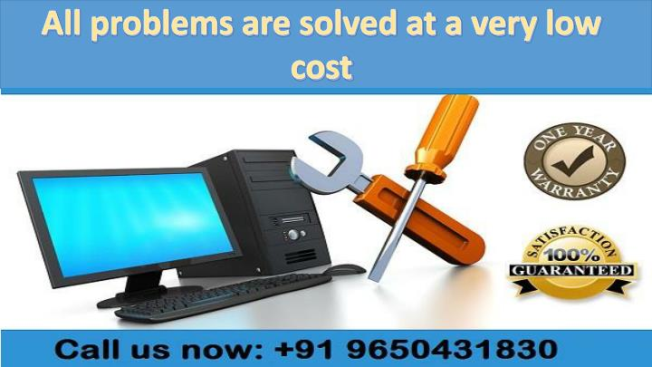 All problems are solved at a very low cost