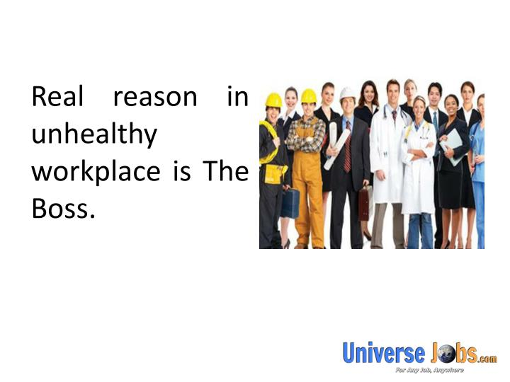 Real reason in unhealthy workplace is The Boss.