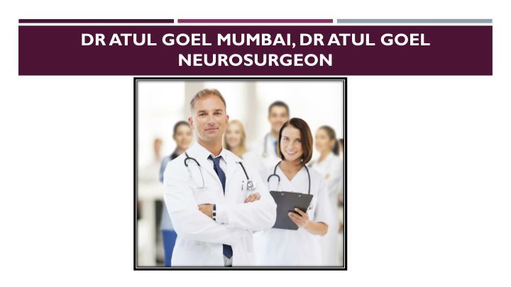 dr atul goel Mumbai, dr atul goel neurosurgeon