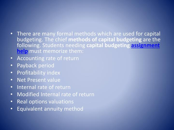 There are many formal methods which are used for capital budgeting. The chief