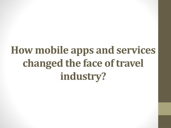 How mobile apps and services changed the face of travel industry?