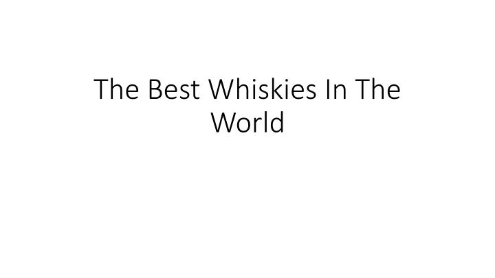 The Best Whiskies In The World
