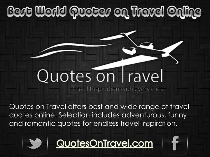 Quotes on Travel offers best and wide range of travel