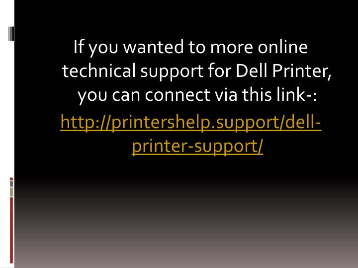 If you wanted to more online technical support for Dell Printer, you can connect via this link-:
