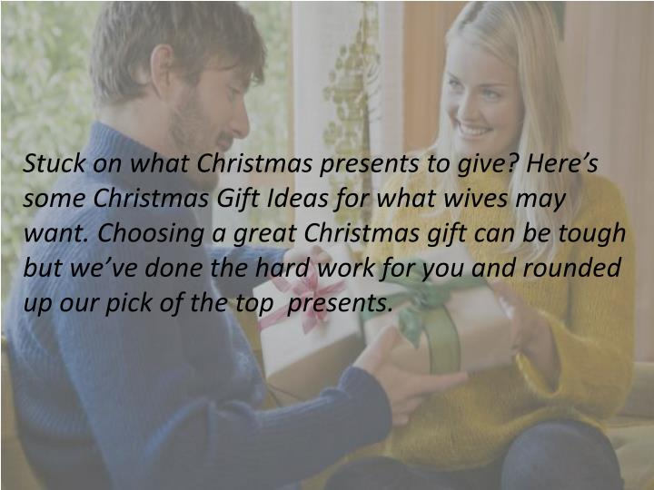 Stuck on whatChristmaspresents to give? Here's someChristmas Gift Ideasfor whatwivesmay want