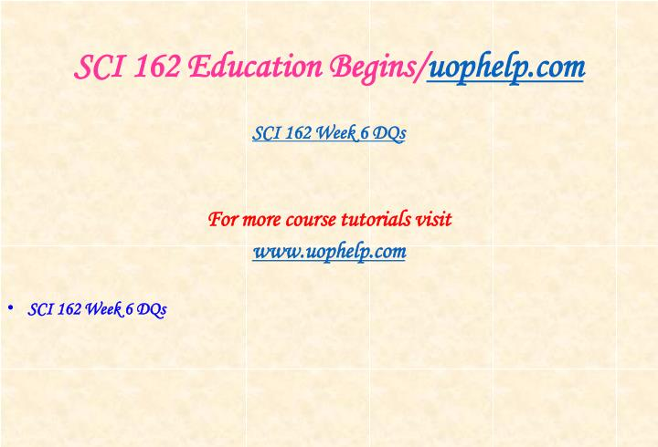SCI 162 Education Begins/