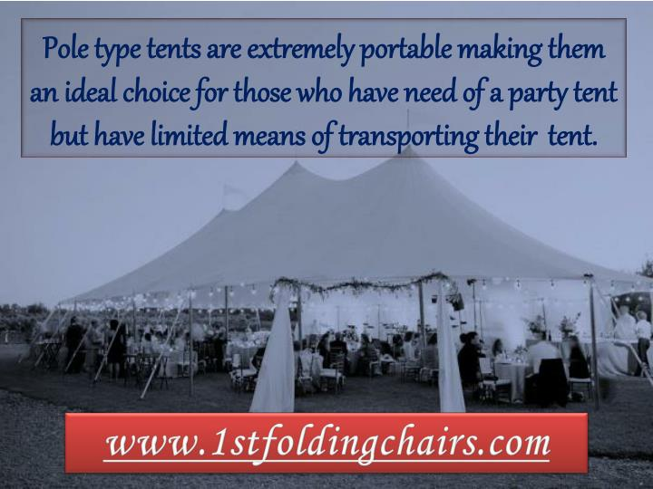 Pole type tents are extremely portable making them an ideal choice for those who have need of a party tent but have limited means of transporting their