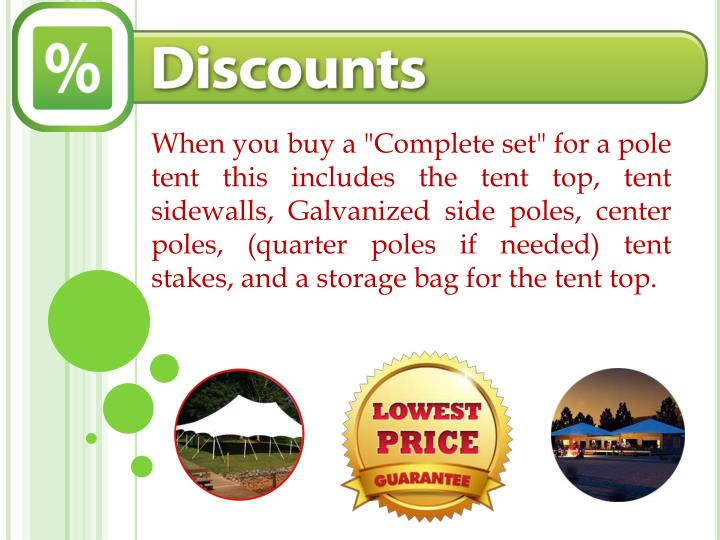 """When you buy a """"Complete set"""" for a pole tent this includes thetent top, tent sidewalls, Galvanized side poles, center poles, (quarter poles if needed) tent stakes, and a storage bag for the tent top."""