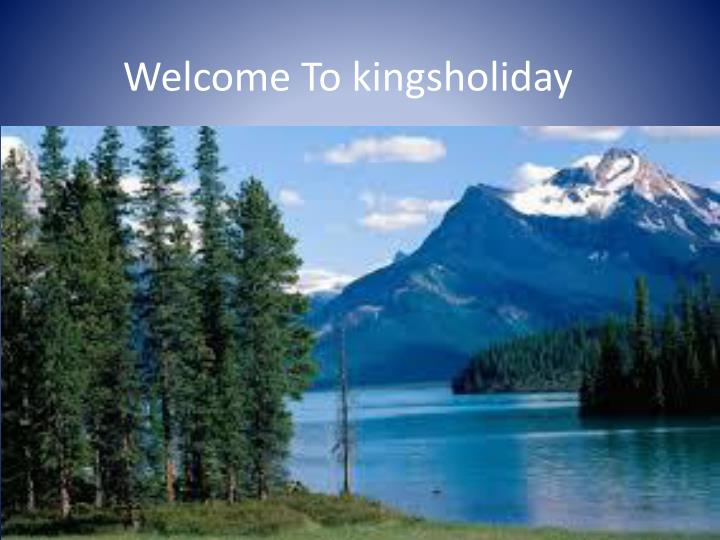 Welcome To kingsholiday