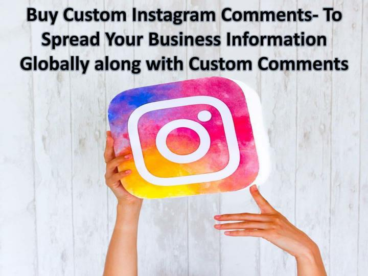 Buy Custom Instagram Comments- To Spread Your Business Information Globally along with Custom Comments