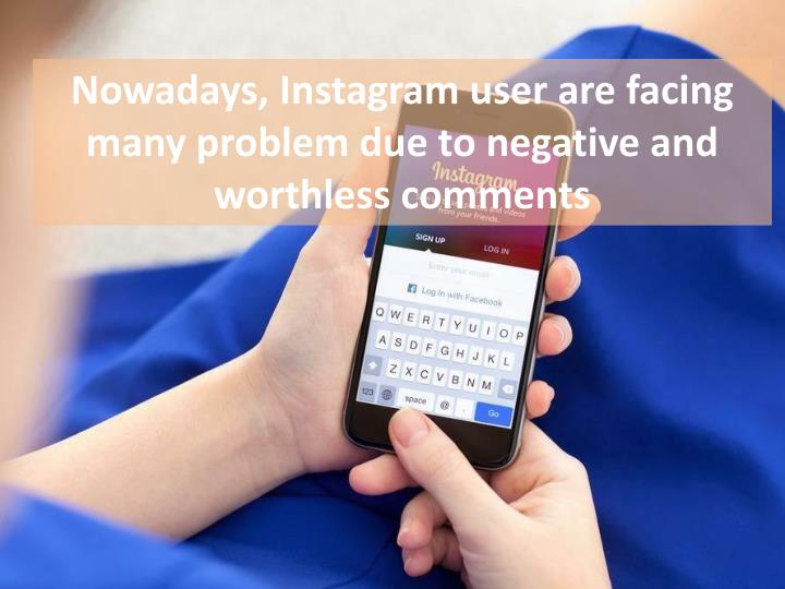 Nowadays, Instagram user are facing many problem due to negative and worthless comments