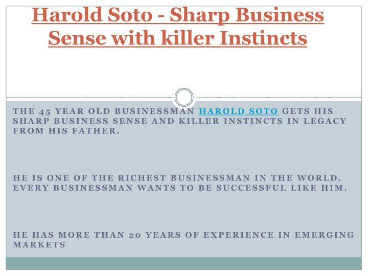 Harold soto sharp business sense with killer instincts