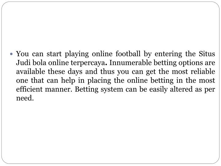 You can start playing online football by entering the Situs Judi bola online terpercaya