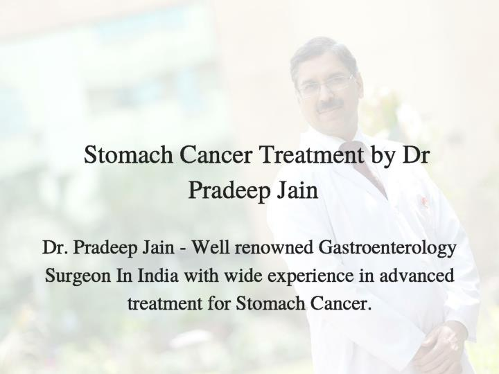 Stomach cancer treatment surgery in delhi by dr pradeep jain