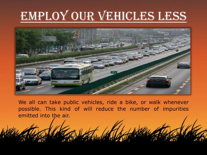 Employ our vehicles less