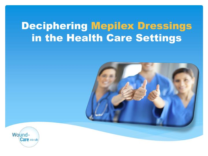 Deciphering mepilex dressings in the health care settings