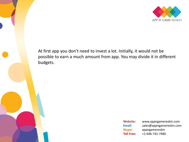 At first app you don't need to invest a lot. Initially, it would not be