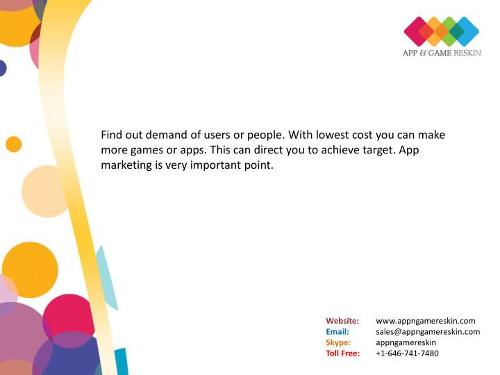 Find out demand of users or people. With lowest cost you can make