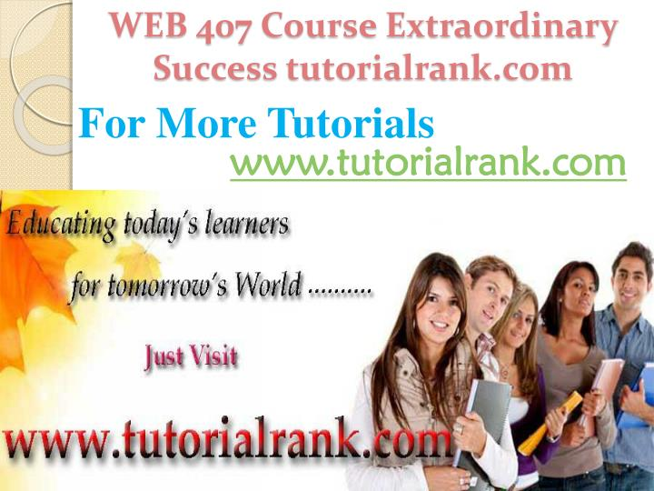 WEB 407 Course Extraordinary  Success tutorialrank.com