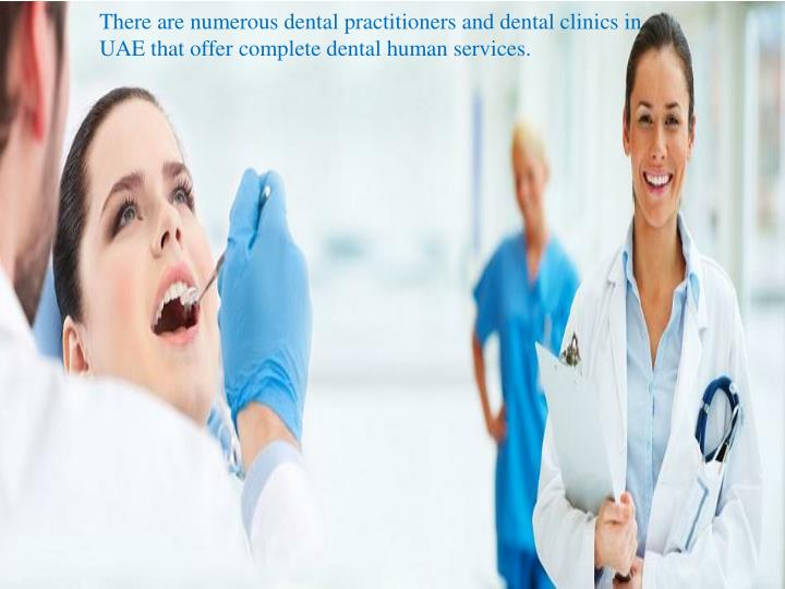 There are numerous dental practitioners and dental clinics in UAE that offer complete dental human s...