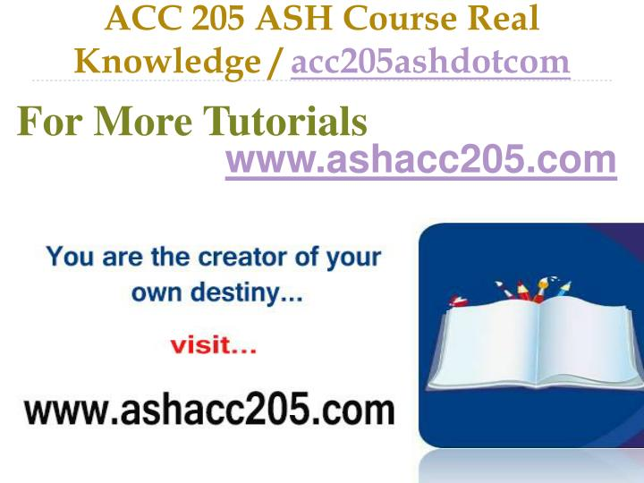 Acc 205 ash course real knowledge acc205ashdotcom