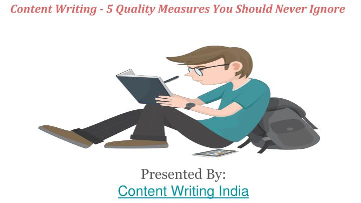 Content Writing - 5 Quality Measures You Should Never Ignore