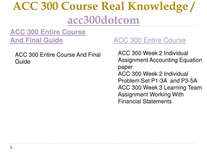 Acc 300 course real knowledge acc300dotcom1