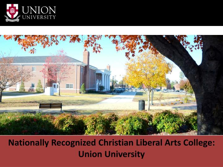 Nationally Recognized Christian Liberal Arts College: Union University