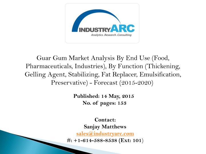 Guar Gum Market Analysis By End Use (Food, Pharmaceuticals, Industries), By Function (Thickening, Ge...