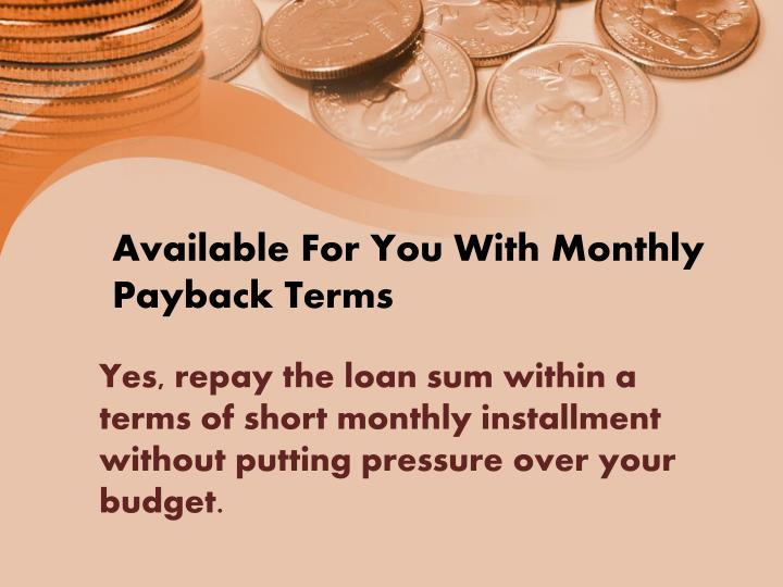 Available For You With Monthly Payback Terms
