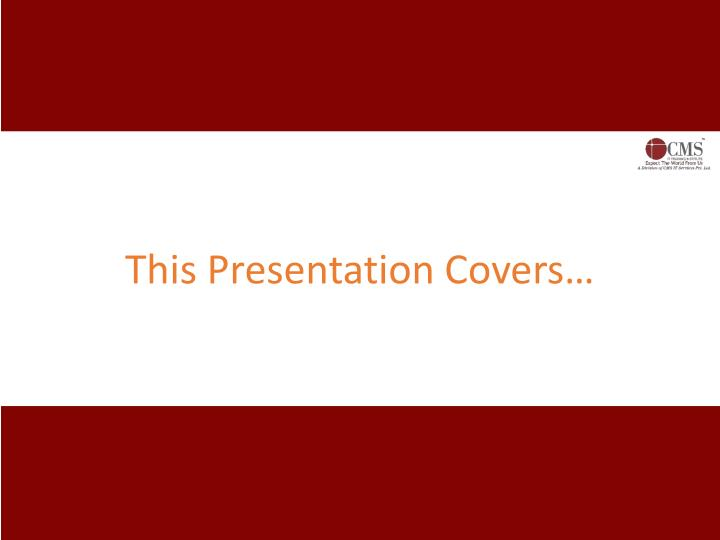 This Presentation Covers…
