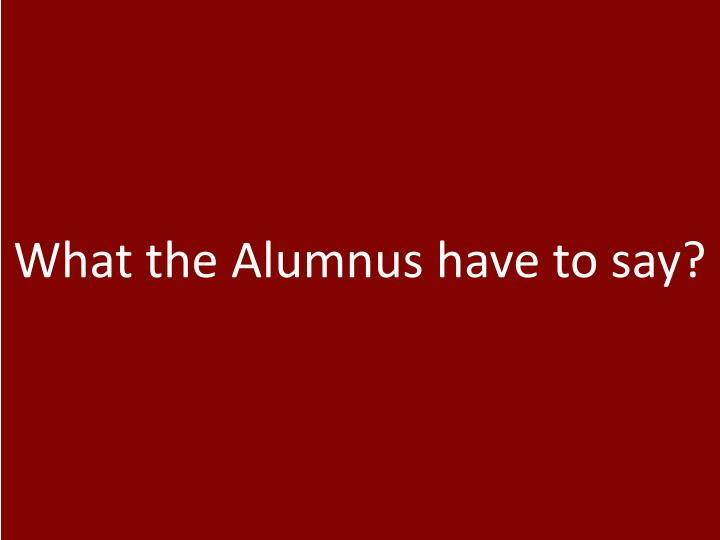 What the Alumnus have to say?