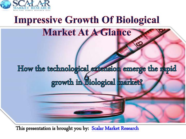 Impressive growth of biological market at a glance