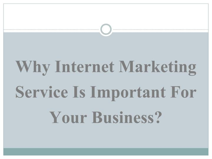 Why Internet Marketing Service Is Important For Your Business?