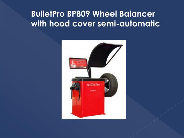 BulletPro BP809 Wheel Balancer with hood cover semi-automatic