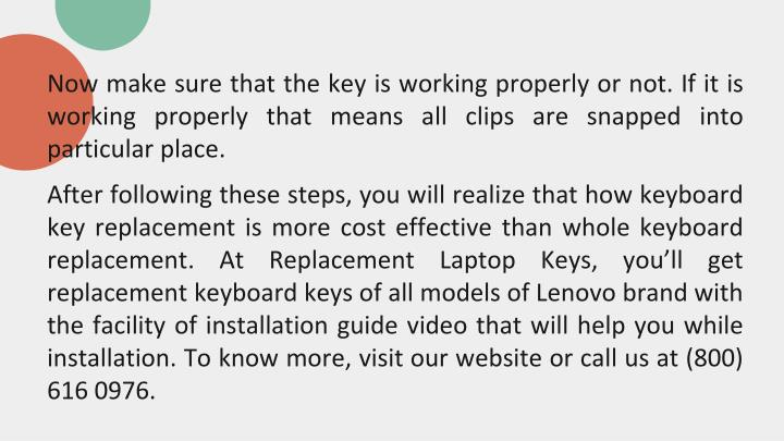 Now make sure that the key is working properly or not. If it is working properly that means all clips are snapped into particular place.