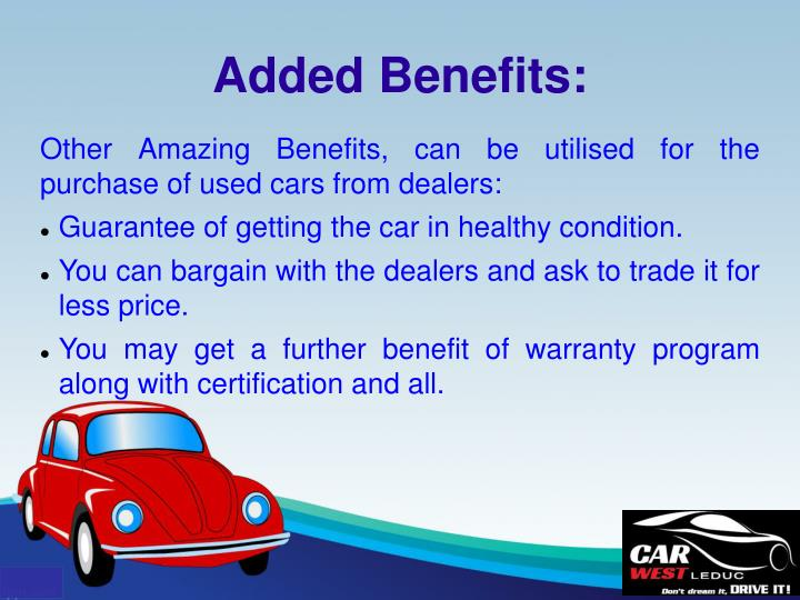 Other Amazing Benefits, can be utilised for the purchase of used cars from dealers: