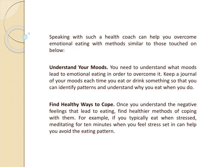 Speaking with such a health coach can help you overcome emotional eating with methods similar to tho...
