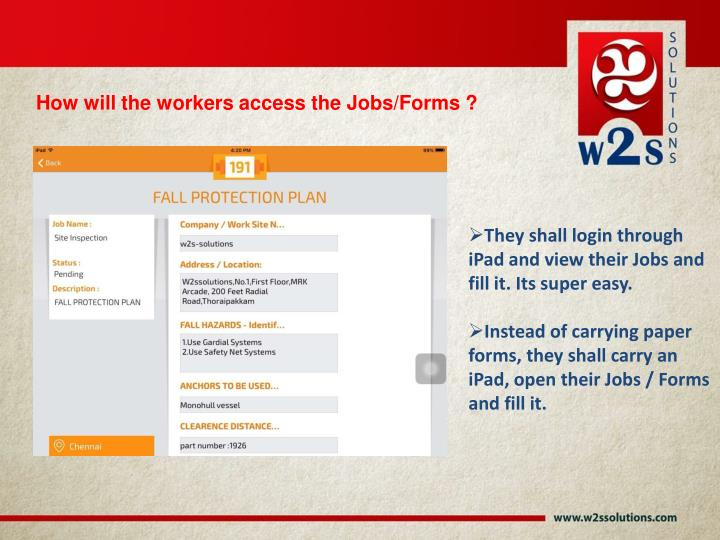 How will the workers access the Jobs/Forms ?