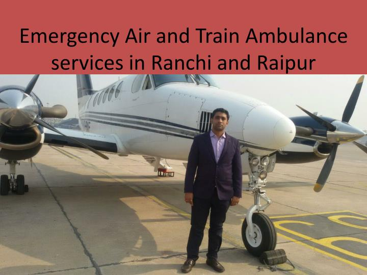 emergency air and train ambulance services in ranchi and raipur