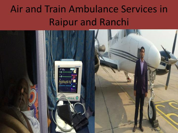 Air and Train Ambulance Services in Raipur and